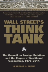 "Laurence H. Shoup, who has written a recent study of the CFR, titled ""Wall Street's Think Tank,"" says the Council works on ""how to expand profit-making opportunities for US corporations abroad, sometimes by working to weaken or overthrow governments that are standing in the way of expansion of corporate capital."""